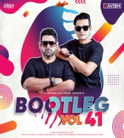 Bootleg Vol. 41 - DJ Ravish x DJ Chico
