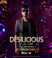 Desilicious 100 (Bolly Rave Edition) - DJ Shadow Dubai