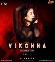 Vikchha The Untold Story Vol.01 Dj Chhaya