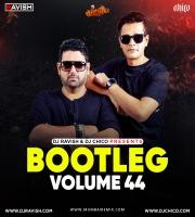 Bootleg Vol. 44 DJ Ravish x DJ Chico