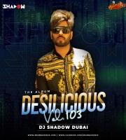 Desilicious 103 - DJ Shadow Dubai