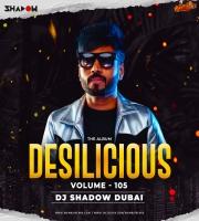 Desilicious 105 - DJ Shadow Dubai