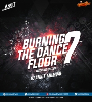 DJ Ankit Mumbai - Burning The Dance Floor Vol.7 - Wedding Edition