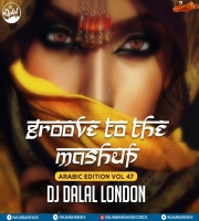 Groove To The Mashup (Arabic Edition Vol.47) DJ Dalal London