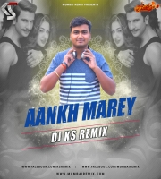 Aankh Marey (Club Mix) DJ Ks Remix