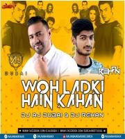 WOH LADKI HAIN KAHAN - DJ AJ x DJ REHAN - REMIX