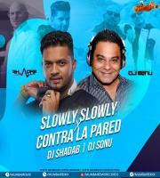 Slowly Slowly X Contra La Pared (Remix) - DJ Shadab & DJ SoNu