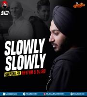 Slowly Slowly Bhangra Fix - Rhythm x DJ Sid