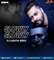 Slowly Slowly (Remix) - DJ AADITYA