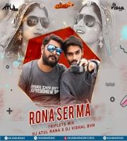 Rona Ser Ma(Triplets Mix) - DJ Atul Rana x DJ Vishal BVN