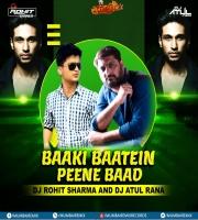 BAAKI BAATEIN PEENE BAAD (REMIX) DJ ROHIT SHARMA  DJ ATUL RANA