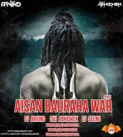 Aisan Bauraha War Se (Remix) DVJ ABHISHEK x DJ ARVIND x DJ SEENU