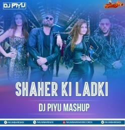 Shaher Ki Ladki - Dj Piyu Mashup