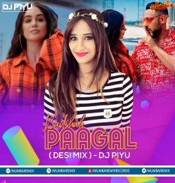 Badshah - Pagal ( Desi Mix ) - Dj Piyu Remix