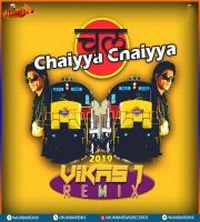 Chaiyyan Chaiyyan - Vikas J Remix 2019