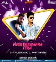 MAIN DEEWAANA TERA ( Dance Edition ) Dj Atul Rana x Dj Rohit Sharma