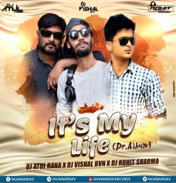 ITS MY LIFE ( Dr.Albun) Dj Atul Rana x Dj Vishal BVN x Dj Rohit Sharma