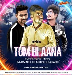 Tum Hi Aana (Future House Remix) DJ Arvind x DJ Sajid x DJ Ashif H