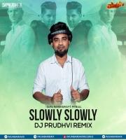 Slowly Slowly (Remix) - DJ Prudhvi