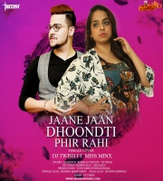 Jaane Jaan Dhoonti Phir Rahi (Female Cover Remix) - DJ Twish Ft. Miss Minx