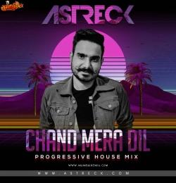 Chand Mera Dil (Progressive House Mix) - Astreck