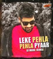 Leke Pehla Pehla Pyaar - Dj Mark Remix