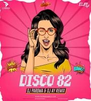 DISCO 82 - DJ PAROMA x DJ AY REMIX