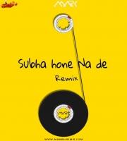 Subha Hone Na De - Dj Mark Remix