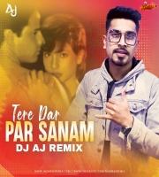 Tere Dar Par Sanam (Remix) - DJ AJ