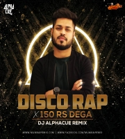Disco Rap X 150 Rs Dega (Remix) - Divine - Alphacue