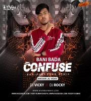 Bani Bada Confuse Ae Saiya (Remix) DJ Vicky x DJ Rocky