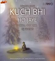 Kuch Bhi Ho Jaye-B Praak (ChillOut MIx) DJ Prasad