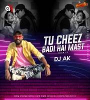 Tu Cheez Badi Hai Mast Mast Remix DJ AK