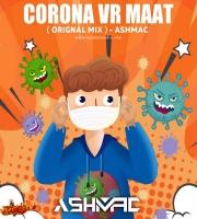 Corona Vr Maat -  Dj Ashmac Orignal Mix