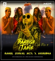 Baarish Ki Jaaye Club Mix Rahul Jinwal x Anirudha