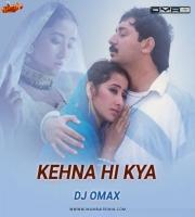 Kehna Hi Kya (Bombay) DJ Omax