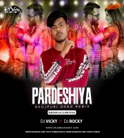 Pardeshiya Remix Khesari Lal Yadav x Shilpi Raj DJ Vicky x DJ Rocky