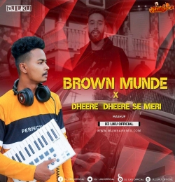 Brown Munde X Dheere Dheere (Mashup) - DJ Liku
