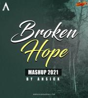 Broken Hope Mashup 2021-  By Ansick