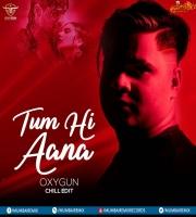 Tum Hi Aana (Chill Edit) - OXYGUN