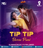 Tip Tip Barsa Pani (Remix) - DJ Rahul Rockk X DJ Baljinder