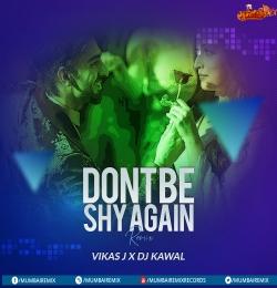 Dont Be Shy Again (Remix) - Vikas J x DJ Kawal