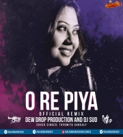O Re Piya (Official Remix) - Dew Drop Production x DJ Sud