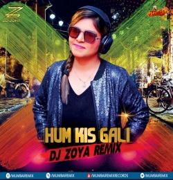 HUM KIS GALI - DJ ZOYA REMIX