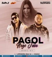 Pagol Hoye Jabo (Arabic Mix) DJ Upendra RaX  DJ SwaX