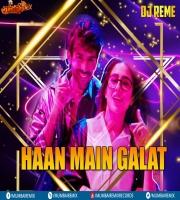 HAAN MAIN GALAT - DJ REME REMIX