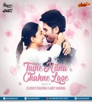 Tujhe Kitna Chahne Lage (Remix) Dj Rohit Sharma X Amit Sharma