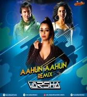Aahun Aahun - DJ Varsha Remix
