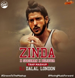 ZINDA X SPACEMAN X BELIEVER (TRAP REMIX) DJ DALAL LONDON