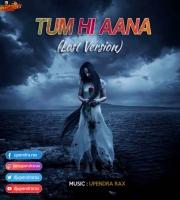 Tum Hi Aana  (Lost Version) Ft Upendra RaX
